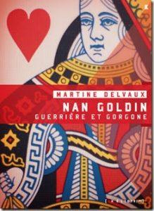 Nan Goldin: Guerrière et gorgone Martine Delvaux
