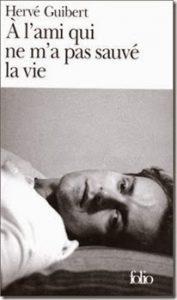Hervé Guibert À l'ami qui ne m'a pas sauvé la vie Sida