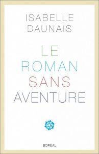 Le roman sans aventure Isabelle Daunais littérature québécoise