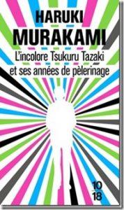 L'incolore Tsukuru et ses années de pèlerinage Haruki Murakami