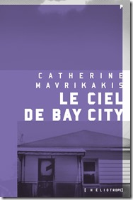 Le ciel de Bay City Catherine Mavrikakis