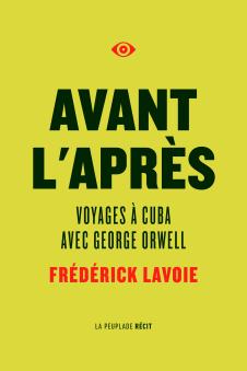 Avant l'après voyages à Cuba avec Goerge Orwell Frédérick Lavoie La Peuplade