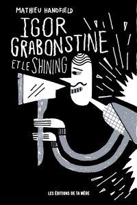 Igor Grabonstine et le Shining Mathieu Handfield Ta Mère