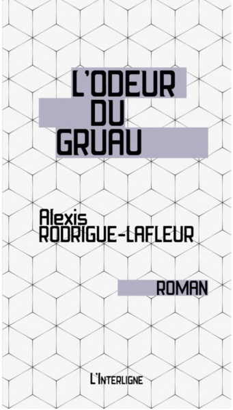 L'odeur du gruau Alexis Rogrigue-Lafleur L'Interligne