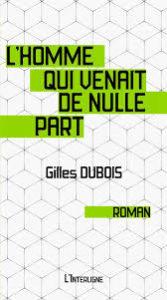 L'homme qui venait de nulle part Gilles Dubois L'Interligne Science-fiction Voyage dans le temps Voyages dans le temps