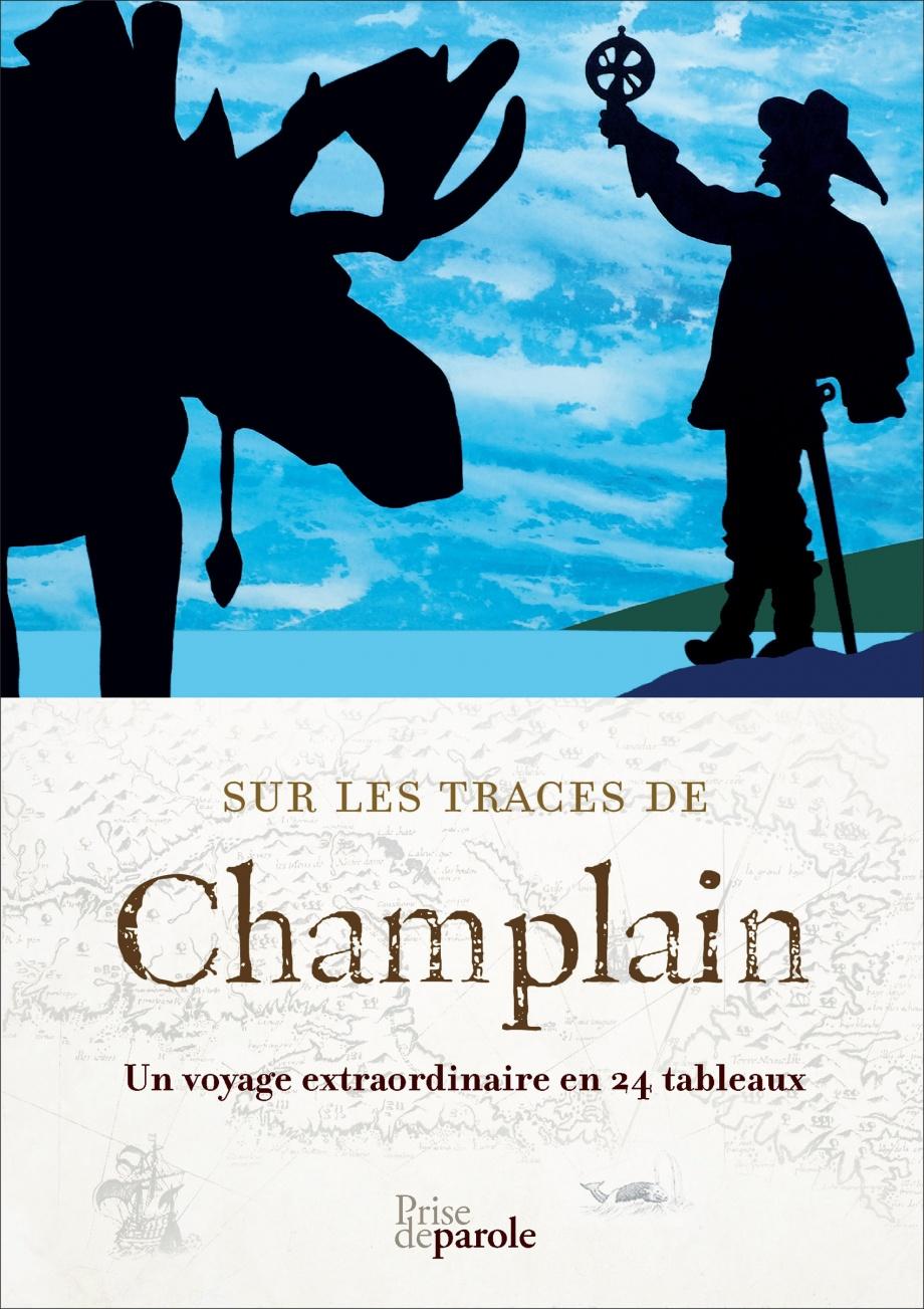 Sur les traces de Champlain Un voyage extraordinaire en 24 tableaux Prise de parole voyage en train défi en 24 heures auteurs de la francophonie récit historique