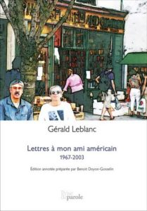 Lettres à mon ami américain 1967-2003 Gérald Leblanc Benoît Doyon-Gosselin Acadie Prise de parole Poète