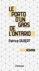 Le porto d'un gars de l'Ontario Patrice Gilbert Éditions L'Interligne Premier roman Abitibi mines