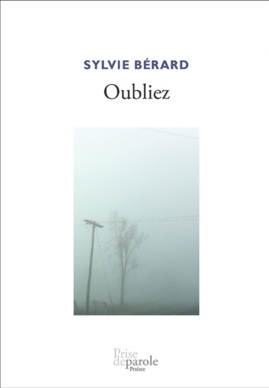 Oubliez Sylvie Bérard Éditions Prise de parole Prix Trillium Poésie
