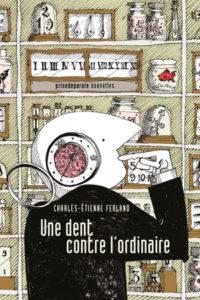 Une dent contre l'ordinaire Charles-Étienne Ferland Prise de parole Recueil de nouvelles littéraires
